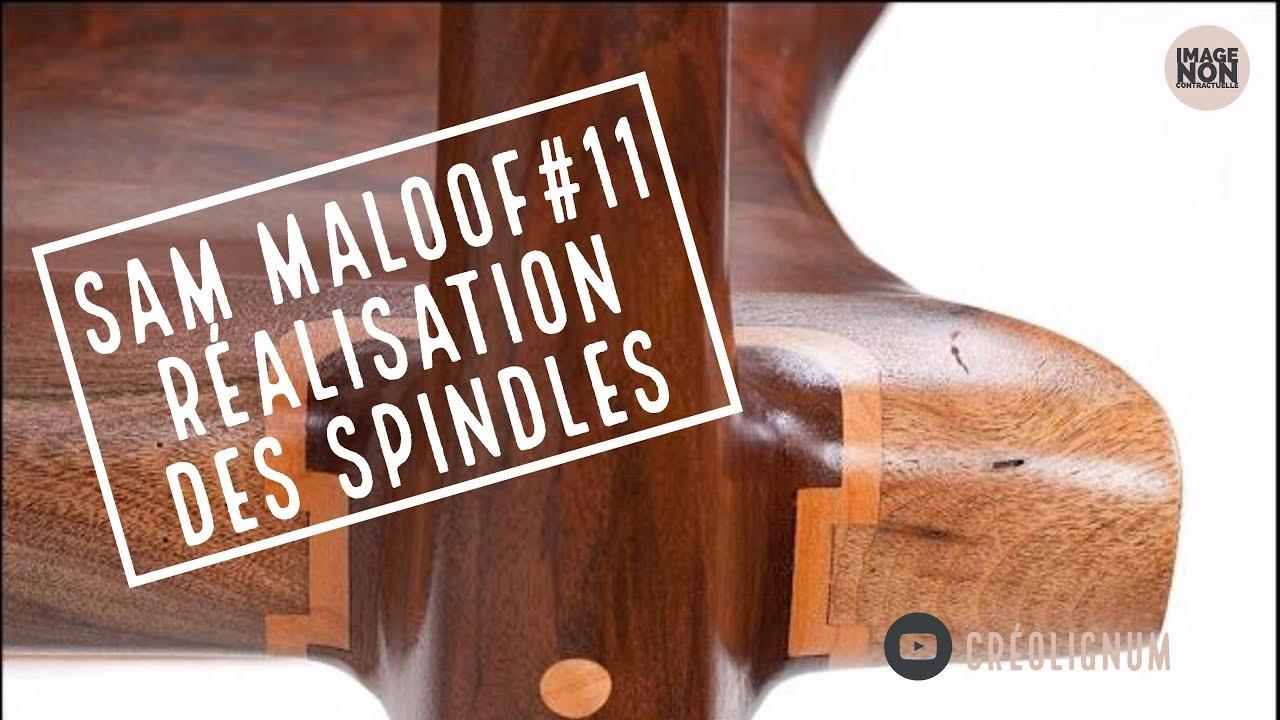 SAM MALOOF#11 Réalisation des Spindles.