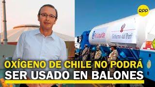 Oxígeno medicinal procedente de Chile no podrá ser usado en balones, explica el Proyecto Legado