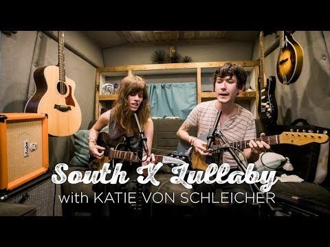 South X Lullaby: Katie Von Schleicher