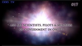 17) Are all scientists, Pilots and Members of the Governments in on it?