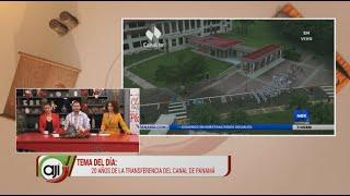 Tema Ají: 20 años de la transferencia del canal de Panamá