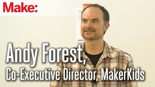 MakerCon Bay Area, May 2014: Andy Forest, Co-Executive Director, MakerKids