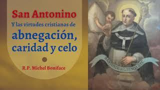 San Antonino y las virtudes cristianas de abnegacio?n, caridad y celo
