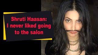 Shruti Haasan: I never liked going to the salon - BOLLYWOODCOUNTRY