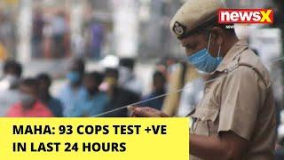 93 COPS TEST +VE IN LAST 24 HRS |NewsX - NEWSXLIVE