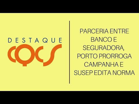 Imagem post: Parceria entre banco e seguradora, Porto Seguro prorroga campanha e Susep edita norma