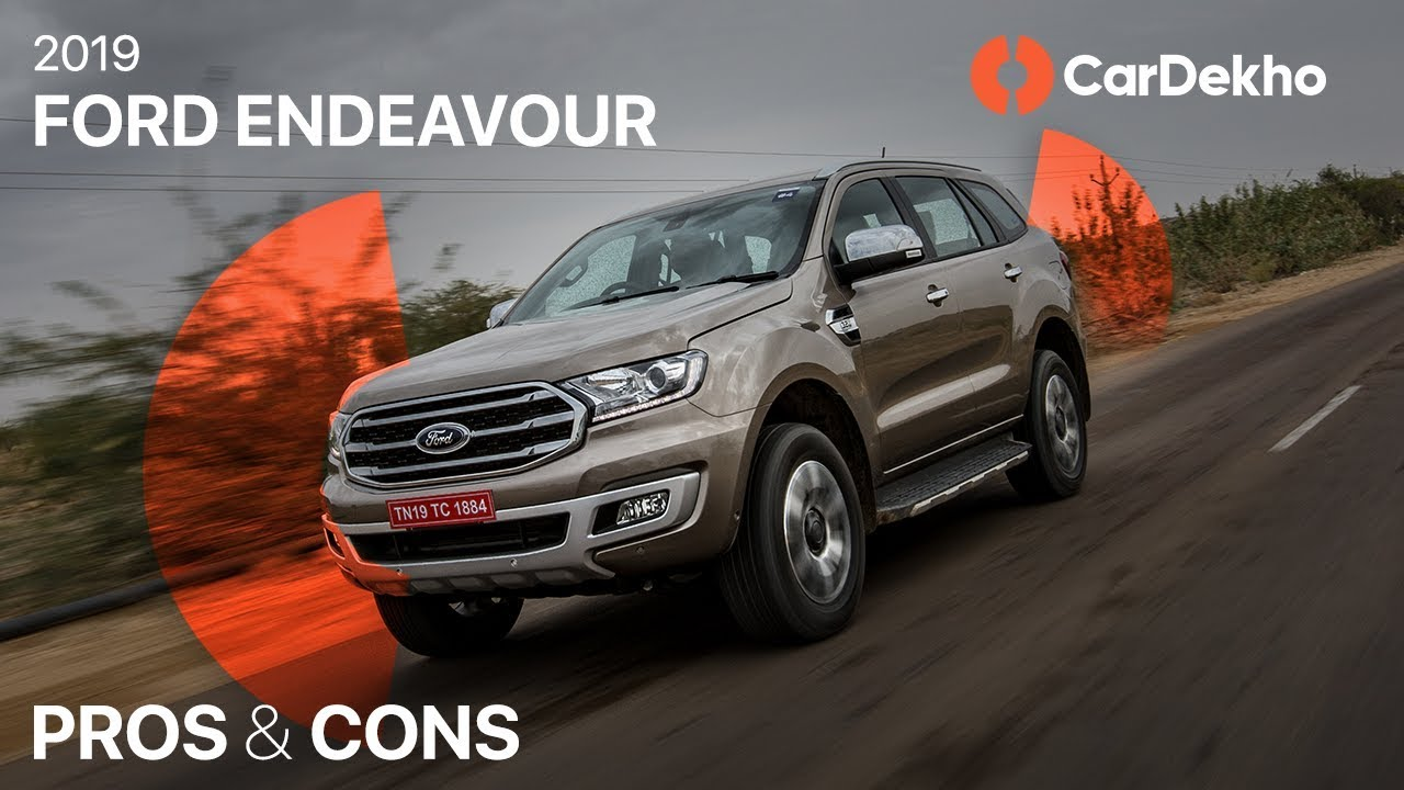 Ford Endeavour 2019 Pros, Cons & Should You Buy One? | CarDekho.com