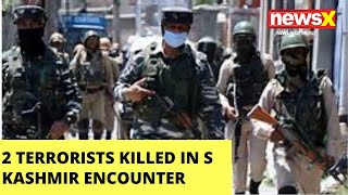 Two terrorists eliminated in encounter at S Kashmir |NewsX - NEWSXLIVE