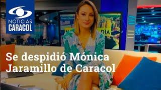 Así se despidió Mónica Jaramillo de Noticias Caracol