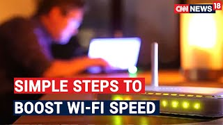 Here're Some Of The Simple Steps To Boost Your Wi-Fi Speed | CNN News18 - IBNLIVE