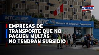 MTC: Empresas que no han pagado multas no serán beneficiadas con el subsidio