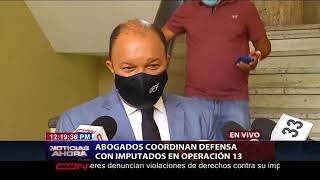Abogados coordinan defensa con imputados en Operación 13
