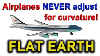 Airplanes NEVER adjust for curvature proving The Earth is Not a Globe!