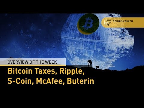Bitcoin Taxes, Ripple, S-Coin, McAfee, Buterin: Overview of the Week!