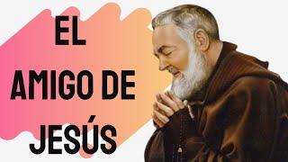????? Padre Pío - El amigo de Jesús
