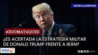 ¿Es acertada la estrategia militar de Donald Trump frente a Irán |