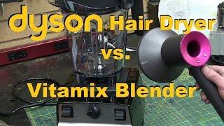 DYSON BLOW DRYER vs. VITAMIX BLENDER;  MARITAL AID SHOWDOWN!