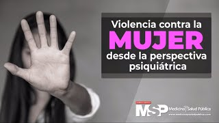 Violencia contra la mujer desde la perspectiva psiquiátrica