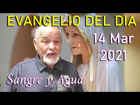 Evangelio Del Dia de Hoy - Domingo 14 Marzo 2021- Sangre y Agua