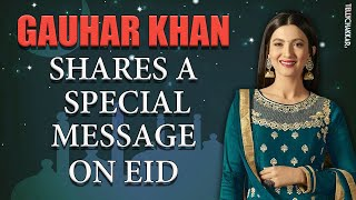 Eid special | Gauhar Khan shares a special message for her fans and friends | TellyChakkar - TELLYCHAKKAR