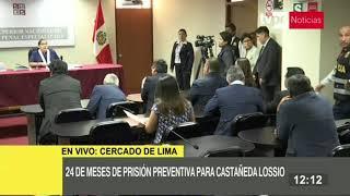 Luis Castañeda Lossio: PJ decreta 24 meses de prisión preventiva