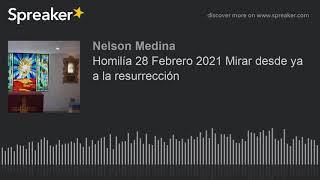 Homilía 28 Febrero 2021 Mirar desde ya a la resurrección