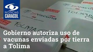 Gobierno da luz verde a uso de las vacunas contra COVID enviadas por tierra a Tolima