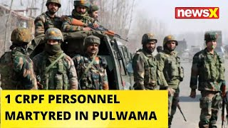1 CRPF PERSONNEL MARTYRED IN PULWAMA | NewsX - NEWSXLIVE