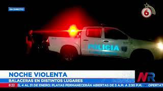 Noche violenta: Se registraron varias balaceras en distintos lugares del país