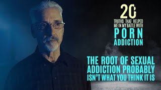 The Root of Sexual Addiction | 20 Truths that Help in the Battle with Porn Addiction