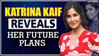Katrina Kaif REVEALS her future plans, and more | Tellychakkar | - TELLYCHAKKAR