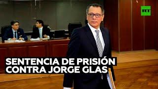 Dictan una nueva sentencia de 8 años de prisión contra el exvicepresidente de Ecuador Jorge Glas