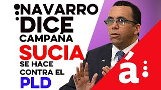 Andrés Navarro dice la campaña sucia se hace contra el PLD