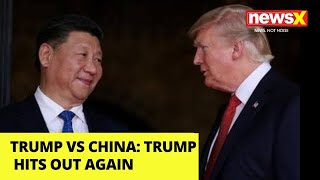 Trump Vs China escalates, Trump hits out again |NewsX - NEWSXLIVE