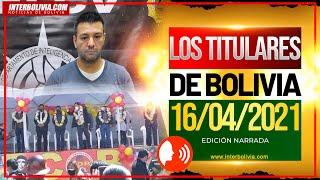 ???? LOS TITULARES DE BOLIVIA 16 DE ABRIL 2021 [ NOTICIAS DE BOLIVIA ] EDICIÓN NARRADA ????