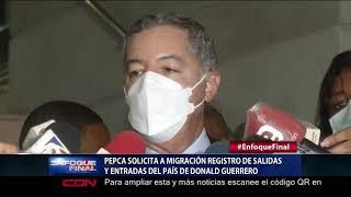 Pepca solicita a Migración registro de salidas y entradas del país de Donald Guerrero
