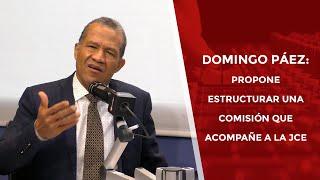 Domingo Páez Propone estructurar una comisión que acompañe a la JCE
