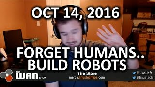 The WAN Show - Foxconn REPLACES workers with 40,000 robots??? - October 14, 2016