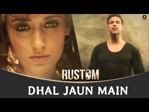 Dhal Jaun Main Lyrics - Rustom | Jubin Nautiyal