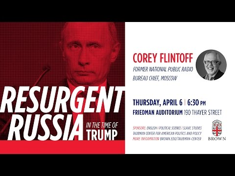 NPR's Corey Flintoff - Resurgent Russia in the Time of Trump