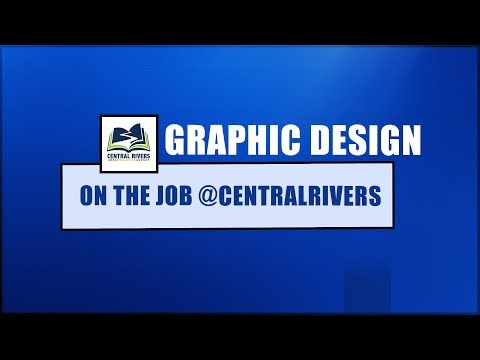 Video ON THE JOB @CentralRivers:  Graphic Design (Episode 1)