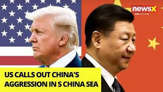 US calls out China's aggression in S China sea   NewsX - NEWSXLIVE