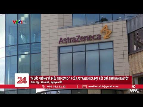 Thuốc phòng và điều trị COVID-19 của Astra Zeneca đạt kết quả thử nghiệm tốt | VTV24