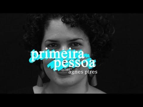 Primeira Pessoa: Agnes Pires