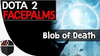 Dota 2 Facepalms - Blob of Death