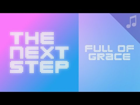 """""""Full of Grace"""" - Songs from The Next Step"""
