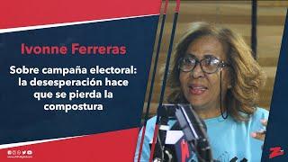 Ivonne sobre campaña electoral: la desesperación hace que se pierda la compostura