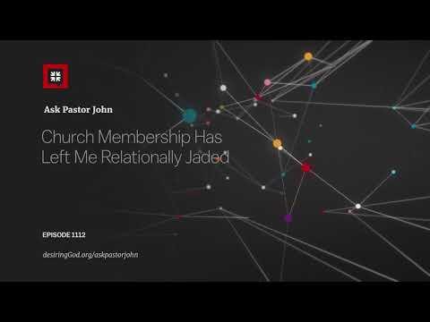 Church Membership Has Left Me Relationally Jaded // Ask Pastor John