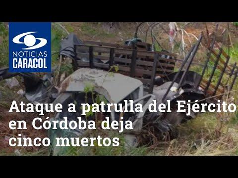 Ataque a patrulla del Ejército en Córdoba deja cinco muertos