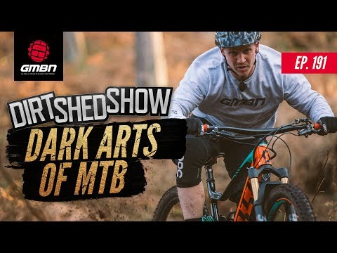 The Dark Arts Of Mountain Biking | Dirt Shed Show Ep. 191